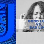Good luck vs. bad luck