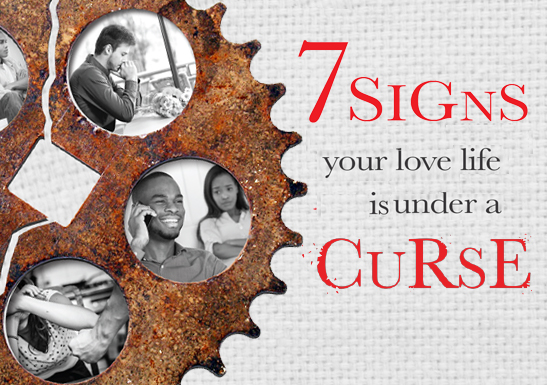 7 Signs your love life is under a Curse