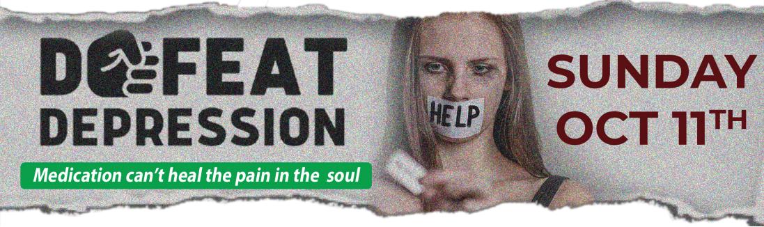 DEFEAT DEPRESSION – medication can't heal the pain in the soul. Sunday, October 11th