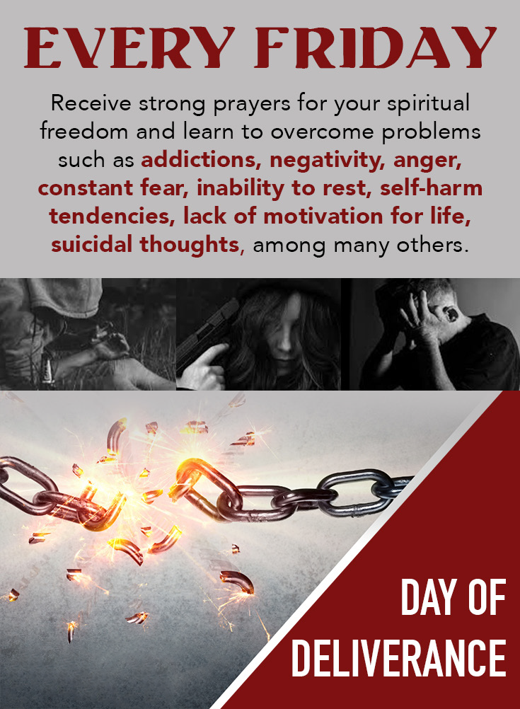 every Friday receive strong prayers for your spiritual freedom and learn to overcome problems such as addictions, negativity, anger, constant fear, inability to rest, self-harm tendencies, suicidal thoughts, among many others.