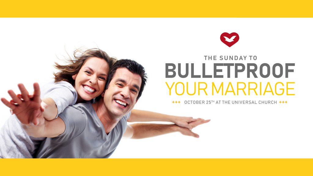 The Sunday to Bulletproof Your Marriage - October 25th at 10 AM at The Universal Church