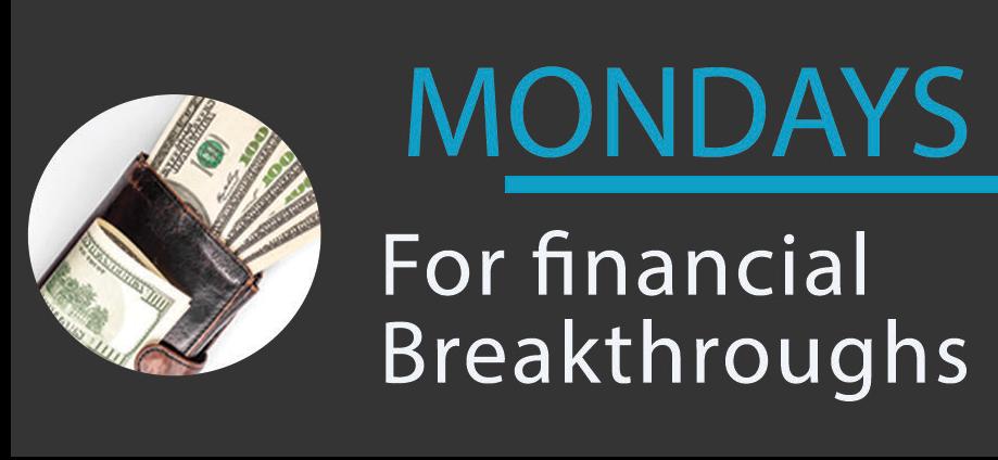 Monday – For Financial Breakthroughs