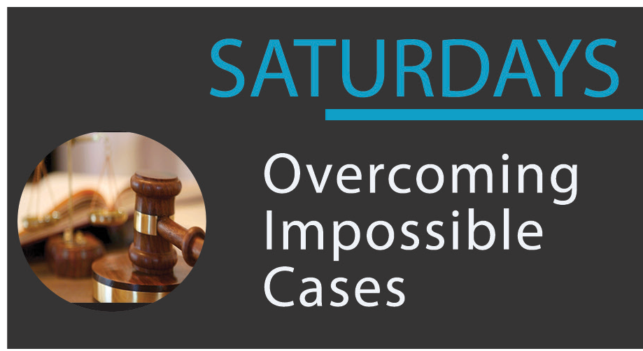 Saturday –Overcoming Impossible Cases