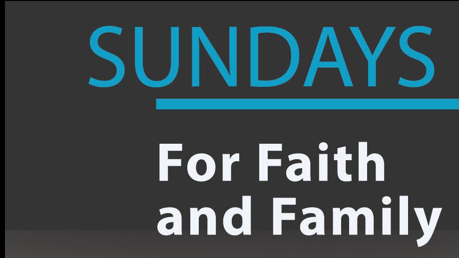 Sunday – For Faith and Family
