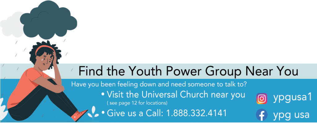 Find the Youth Power Group Near You / Have you been feeling down and need someone to talk to? Visit The Universal Church near you. Give us a call: 1-888-332-4141 / Instagram: ypgusa1 / Facebook: ypg usa